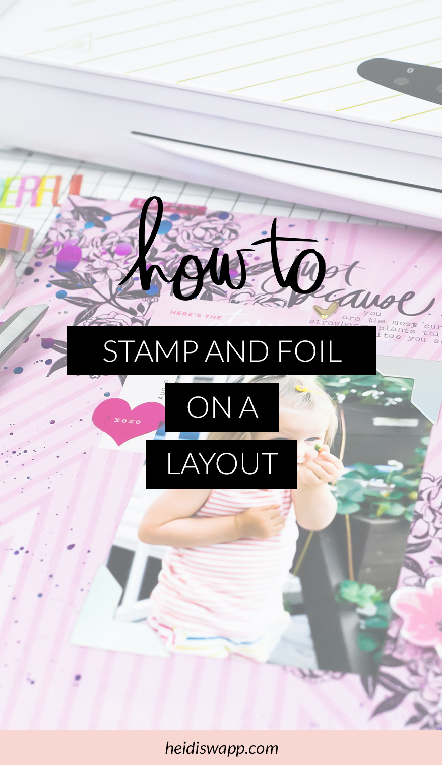 How to Stamp and Foil on a Scrapbook Page. Learn how to diy a beautiful layered stamping and foiled look using the @heidiswapp MINC Foil Applicator Machine #crafts #diy