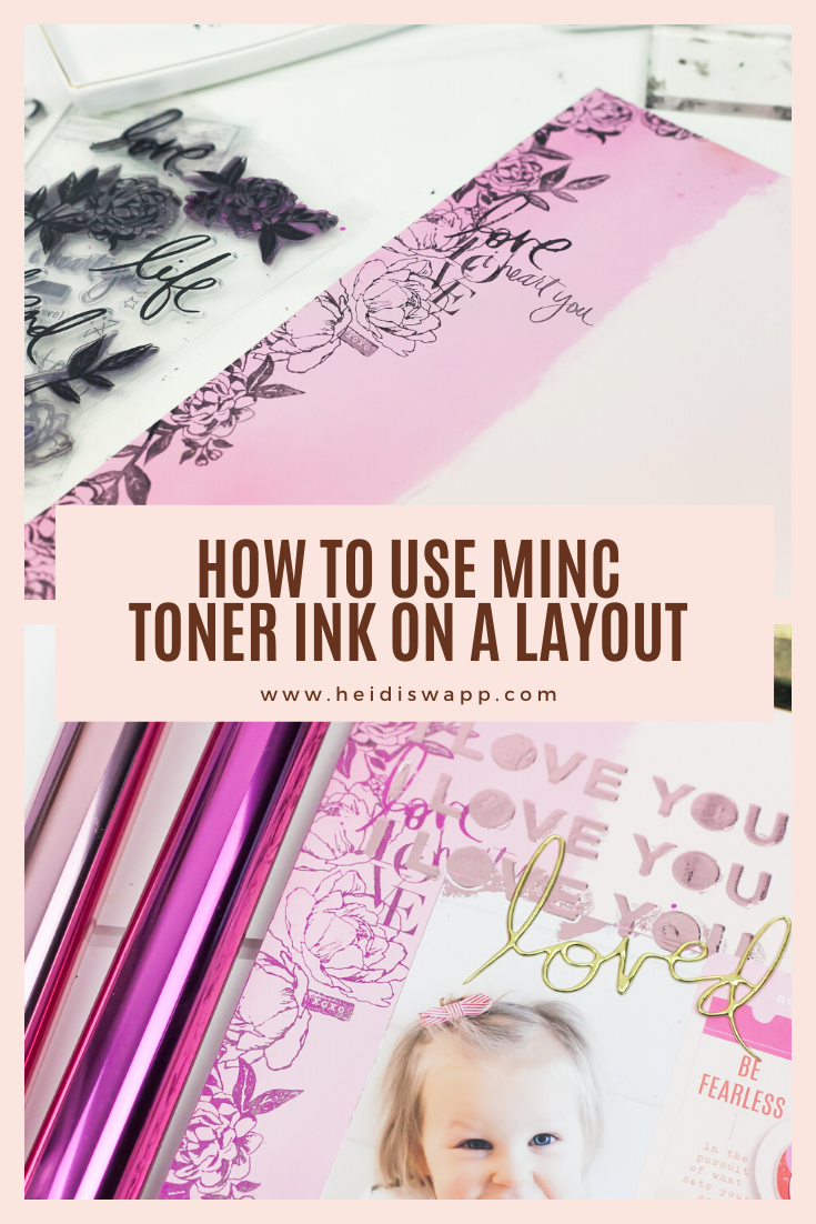 How to Use MINC Toner Ink on a Layout by Lindsay Bateman @heidiswapp